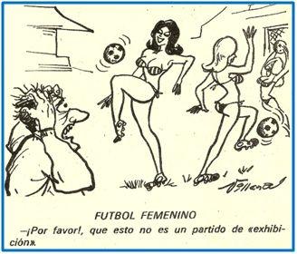 El desarrollo del fútbol femenino durante los años 70 se vio frenado por visiones tan troglodíticas como la del chiste. Sin duda herencia de dos decenios por demás represivos.