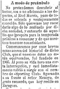 Artículo aparecido en El Liberal el 15 de septiembre de 1927 en el que se afirma que el Real Murcia fue fundado en 1905. Como suele ser habitual no se aporta ninguna prueba para justificar esta teoría